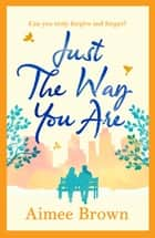 Just the Way You Are - a heartwarming wonderful romance perfect for fans of Holly Martin ebook by