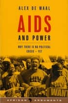 AIDS and Power - Why There Is No Political Crisis – Yet ebook by Alex de Waal