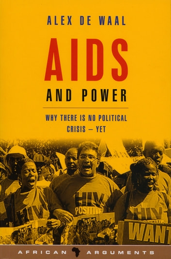 AIDS and Power - Why There Is No Political Crisis Yet ebook by Alex de Waal