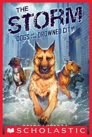 Dogs of the Drowned City #1: The Storm ebook by Dayna Lorentz