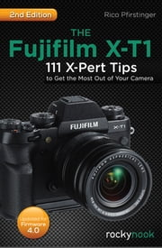 The Fujifilm X-T1 - 111 X-Pert Tips to Get the Most Out of Your Camera ebook by Rico Pfirstinger