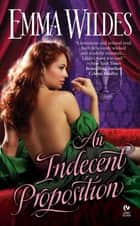 An Indecent Proposition ebook by Emma Wildes