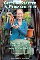 Getting Started in Permaculture - 54 Projects for Home and Garden ebook by Ross Mars, Jenny Mars