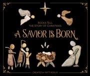 A Savior Is Born - Rocks Tell the Story of Christmas ebook by Patti Rokus