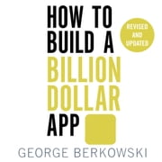 How to Build a Billion Dollar App - Discover the secrets of the most successful entrepreneurs of our time audiobook by George Berkowski