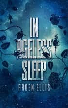 In Ageless Sleep ebook by Arden Ellis