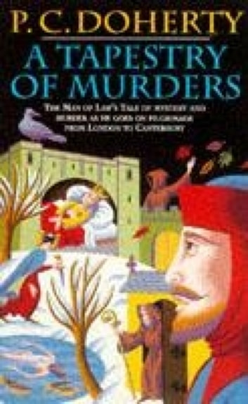 A Tapestry of Murders (Canterbury Tales Mysteries, Book 2) - Terror and intrigue in medieval England eBook by Paul Doherty