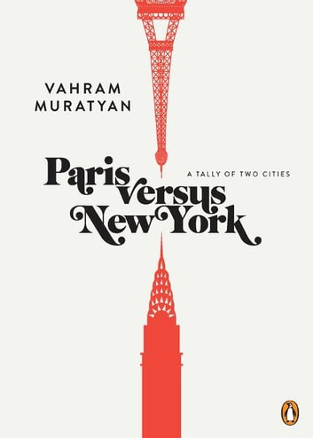 Paris versus New York - A Tally of Two Cities ebook by Vahram Muratyan