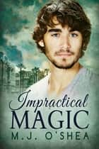 Impractical Magic ebook by M.J. O'Shea