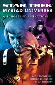 Star Trek: Myriad Universes #2: Echoes and Refractions ebook by Keith R. A. DeCandido, Chris Roberson, Geoff Trowbridge