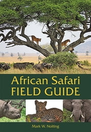 African Safari Field Guide ebook by Mark W. Nolting, Duncan Butchart
