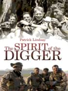 The Spirit of the Digger ebook by Lindsay Patrick