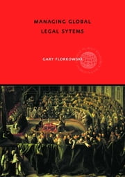 Managing Global Legal Systems - International Employment Regulation and Competitive Advantage ebook by Gary W. Florkowski