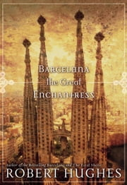 Barcelona The Great Enchantress ebook by Robert Hughes