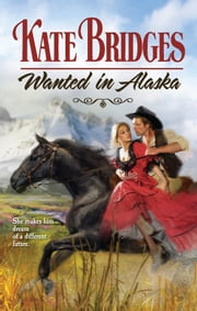 Wanted In Alaska ebook by Kate Bridges