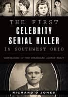 First Celebrity Serial Killer in Southwest Ohio, The ebook by Richard O Jones