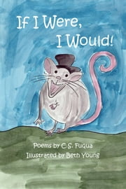 If I Were, I Would! ebook by C.S. Fuqua,Beth Young, Illustrator