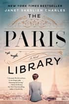 The Paris Library - A Novel ebook by Janet Skeslien Charles