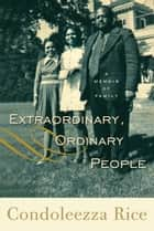 Extraordinary, Ordinary People - A Memoir of Family ebook by Condoleezza Rice
