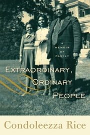 Extraordinary, Ordinary People ebook by Condoleezza Rice