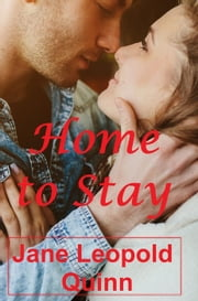 Home to Stay - A Parkersburg Novel, #1 ebook by Jane Leopold Quinn
