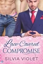 Lace-Covered Compromise ebook by Silvia Violet