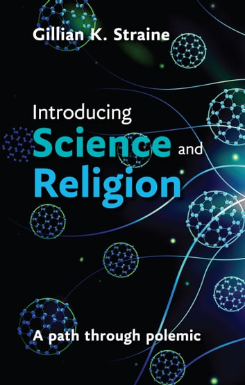 Introducing Science and Religion - A path through polemic ebook by Gillian Straine