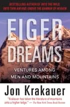 Eiger Dreams - Ventures Among Men and Mountains ebook by Jon Krakauer