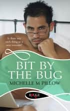 Bit by the Bug: A Rouge Erotic Romance ebook by Michelle M Pillow