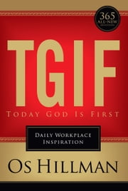 TGIF: Today God Is First - Daily Workplace Inspiration ebook by Os Hillman
