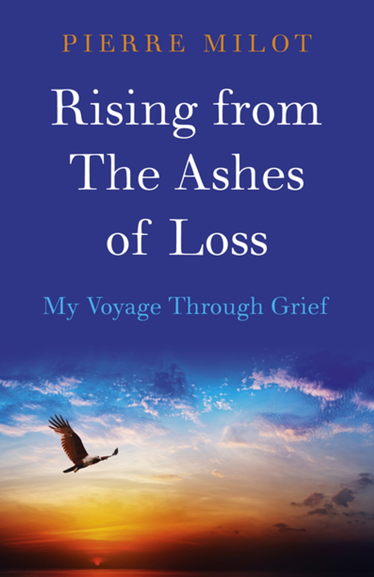 Rising from the ashes of loss ebook by pierre milot rising from the ashes of loss ebook by pierre milot 9781785351525 rakuten kobo fandeluxe Document