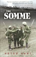 The Somme ebook by Peter Hart, Nigel Steel
