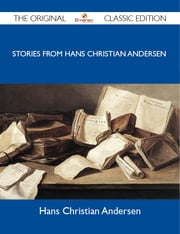 Stories from Hans Christian Andersen - The Original Classic Edition ebook by Andersen Hans