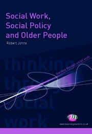 Social Work, Social Policy and Older People ebook by Dr. Robert Johns