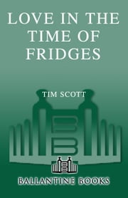 Love in the Time of Fridges ebook by Tim Scott