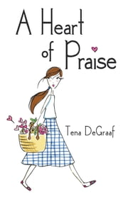 A Heart of Praise ebook by Tena DeGraaf