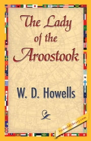 The Lady of the Aroostook ebook by Howells, W. D.