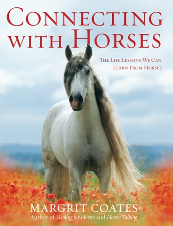 Connecting with Horses - The Life Lessons We Can Learn from Horses ebook by Margrit Coates