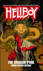 The Dragon Pool - A Hellboy Novel ebook by Christopher Golden