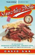 Save the Deli - In Search of Perfect Pastrami, Crusty Rye, and the Heart of Jewish Delicatessen ebook by David Sax