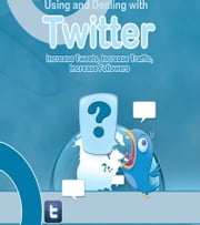 Using And Dealing With Twitter ebook by Anonymous