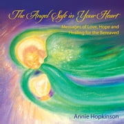 The Angel Safe in Your Heart - Messages of Love, Hope and Healing for the Bereaved ebook by Annie Hopkinson
