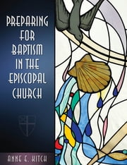 Preparing for Baptism in the Episcopal Church ebook by Anne E. Kitch