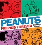 Peanuts: Friends Forever ebook by Charles M. Schulz