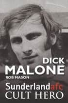 Dick Malone: Sunderland afc Cult Hero ebook by Rob Mason