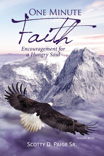 One Minute Faith - Encouragement for a Hungry Soul eBook by S. Paige, Sr.