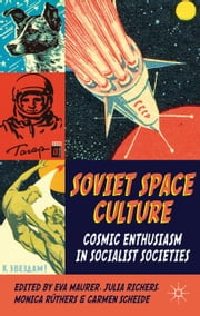 Soviet Space Culture - Cosmic Enthusiasm in Socialist Societies ebook by