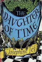 The Daughter Of Time with FREE Author's Biography + Active TOC ebook by Josephine Tey