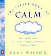 The Little Book of Calm ebook by Paul Wilson