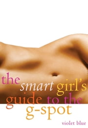 The Smart Girl's Guide to the G-Spot ebook by Violet Blue